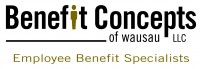 Benefit Concepts of Wausau, LLC - The employee benefits broker and group health insurance advisor in Schofield